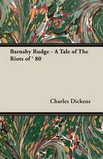 Barnaby Rudge - A Tale of the Riots of ' 80:  Its History, Strains, Standard Points, Breeding, Rearing, Management, Preparation for Show, and Sporting Attributes
