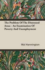 The Problem of the Distressed Areas - An Examination of Poverty and Unemployment:  1880-1898