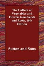 The Culture of Vegetables and Flowers from Seeds and Roots, 16th Edition