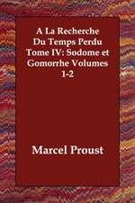 a la Recherche Du Temps Perdu Tome IV:  Sodome Et Gomorrhe Volumes 1-2