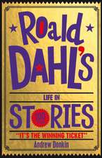 Donkin, A: Roald Dahl's Life in Stories