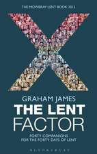 The Lent Factor: Forty Companions for the Forty Days of Lent: The Mowbray Lent Book 2015