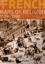 The French Wars of Religion, 1559-1598