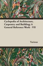 Cyclopedia of Architecture, Carpentry and Building; A General Reference Work - VII