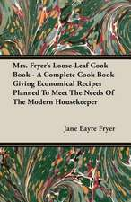 Mrs. Fryer's Loose-Leaf Cook Book - A Complete Cook Book Giving Economical Recipes Planned to Meet the Needs of the Modern Housekeeper:  The Schulz Steam Turbine