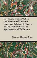 Insects and Human Welfare - An Account of the More Important Relations of Insects to the Health of Man, to Agriculture, and to Forestry