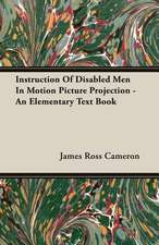 Instruction of Disabled Men in Motion Picture Projection - An Elementary Text Book:  Being a Popular Account of the Orders of Insects; Together with a Description of the Habits and Economy of Some of the