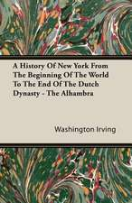 A History of New York from the Beginning of the World to the End of the Dutch Dynasty - The Alhambra:  Its Principles and Practice as a Branch of Engineering