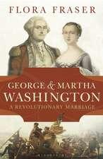 George & Martha Washington: A Revolutionary Marriage