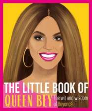 The Little Book of Queen Bey: The Wit and Wisdom of Beyoncé