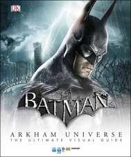 Batman Arkham Universe The Ultimate Visual Guide