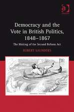 Democracy and the Vote in British Politics, 1848 1867: The Making of the Second Reform ACT