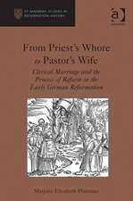 From Priest's Whore to Pastor's Wife: Clerical Marriage and the Process of Reform in the Early German Reformation. Marjorie Elizabeth Plummer