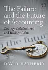 The Failure and the Future of Accounting:  Strategy, Stakeholders, and Business Value