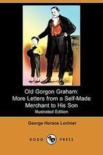 Old Gorgon Graham: More Letters from a Self-Made Merchant to His Son (Illustrated Edition) (Dodo Press)