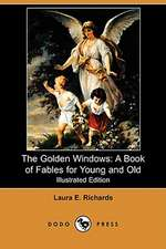 The Golden Windows: A Book of Fables for Young and Old (Illustrated Edition) (Dodo Press)