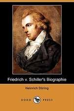 Biographien Deutscher Classiker, Erstes Bandchen: Friedrich V. Schiller's Biographie (Dodo Press)
