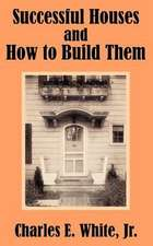 Successful Houses and How to Build Them