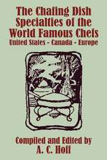 The Chafing Dish Specialties of the World Famous Chefs:  United States - Canada - Europe