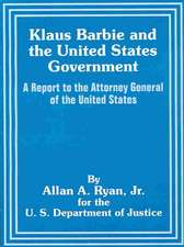 Klaus Barbie and the United States Government:  A Report to the Attorney General of the United States