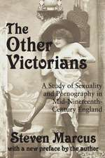 The Other Victorians:  A Study of Sexuality and Pornography in Mid-Nineteenth-Century England