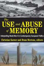 The Use and Abuse of Memory:  Interpreting World War II in Contemporary European Politics