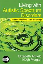 Living with Autistic Spectrum Disorders: Guidance for Parents, Carers and Siblings