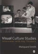 Visual Culture Studies: Interviews with Key Thinkers