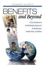 Benefits and Beyond: A Comprehensive and Strategic Approach to Retirement, Health Care, and More