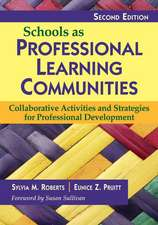 Schools as Professional Learning Communities: Collaborative Activities and Strategies for Professional Development