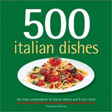 500 Italian Dishes:  The Only Compendium of Italian Dishes Youll Ever Need