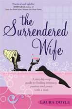 The Surrendered Wife: A Practical Guide To Finding Intimacy, Passion And Peace With Your Man