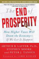 The End of Prosperity: How Higher Taxes Will Doom the Economy--If We Let It Happen