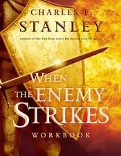 When the Enemy Strikes Workbook: The Keys to Winning Your Spiritual Battles