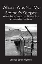 When I Was Not My Brother's Keeper: When Fear, Hate and Prejudice Administer The Law