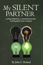 My Silent Partner:  A Young Entrepreneur, a Seasoned Businessman; And the Greatest Lesson in Business
