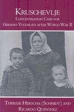 Kruschevlje: Concentration Camp for German-Yugoslavs after World War II