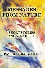 Messages from Nature:  Short Stories and Vignettes