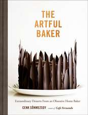 The Artful Baker: Extraordinary Desserts From an Obsessive Home Baker