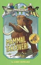 Mammal Takeover! (Earth Before Us #3):Journey through the Cenozoi