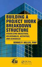 Building a Project Work Breakdown Structure:  Visualizing Objectives, Deliverables, Activities, and Schedules