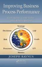 Improving Business Process Performance:  Gain Agility, Create Value, and Achieve Success