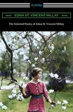 The Selected Poetry of Edna St. Vincent Millay: (Renascence and Other Poems, A Few Figs from Thistles, Second April, and The Ballad of the Harp-Weaver