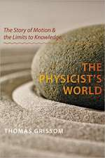 The Physicist′s World – The Story of Motion and the Limits to Knowledge
