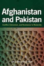 Afghanistan and Pakistan – Conflict, Extremism and Resistance to Modernity