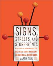Signs, Streets, and Storefronts – A History of Architecture and Graphics along America`s Commercial Corridors