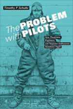 The Problem with Pilots – How Physicians, Engineers, and Airpower Enthusiasts Redefined Flight