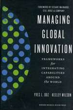 Managing Global Innovation:  Frameworks for Integrating Capabilities Around the World