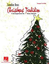 Canadian Brass Christmas Tradition: 7 Arrangements for Brass Quintet: Trumpet I in B-Flat
