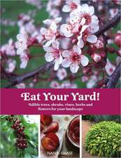 Eat Your Yard:  Edible Trees, Shrubs, Vines, Herbs and Flowers for Your Landscape